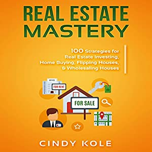 Real Estate Mastery: 100 Strategies for Real Estate Investing, Home Buying, Flipping Houses, & Wholesaling Houses Audiobook