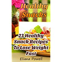 Healthy Snacks: 23 Healthy Snack Recipes To Lose Weight Fast