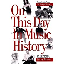 On This Day in Music History: Over 2,000 Popular Music Facts Covering Every Day of the Year