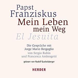 Papst Franziskus: Mein Leben - mein Weg Hörbuch