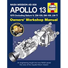 Apollo 13, 1970 (Including Saturn V, CM-109, SM-109, Lm7: An Insight Into the Development, Events and Legacy of NASA's 'Successful Failure'
