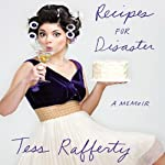 Recipes for Disaster: A Memoir | Tess Rafferty