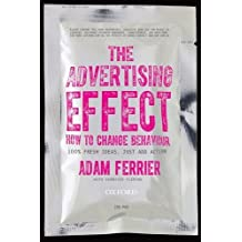 The Advertising Effect: How to Change Behaviour by Ferrier Adam (2014-07-01) Paperback