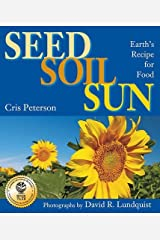 Seed, Soil, Sun: Earth's Recipe for Food by Cris Peterson (2012-09-01) Paperback