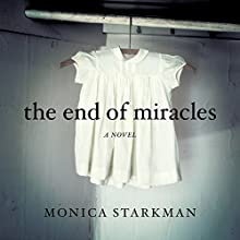 The End of Miracles: A Novel Audiobook by Monica Starkman Narrated by Jane Oppenheimer