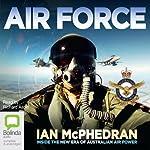 Air Force: Inside the New Era of Australian Air Power   Ian McPhedran