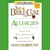 The Bible Cure for Allergies: Ancient Truths, Natural Remedies and the Latest Findings for Your Health Today | Don Colbert