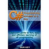 C#: Programming Success in a Day: Beginners guide to fast, easy and efficient learning of C# programming (C#, C# Programming, C++ Programming, C++, C, C Programming, C# Language, C# Guide, C# Coding)