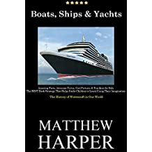 BOATS, SHIPS & YACHTS: Amazing Facts, Awesome Trivia, Cool Pictures & Fun Quiz for Kids - The BEST Book Strategy That Helps Guide Children to Learn Using ... The History of Watercraft (Did You Know 33)