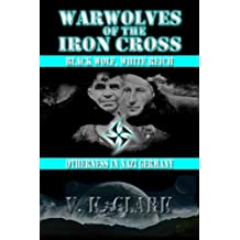 Warwolves of the Iron Cross: Black Wolf, White Reich: Otherness in Nazi Germany (Wehrwolf) (Volume 8)