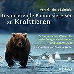 Inspirierende Phantasiereisen zu Krafttieren: Schamanisches Wissen für mehr Energie, Gelassenheit und Lebensfreude | Vera Griebert-Schröder