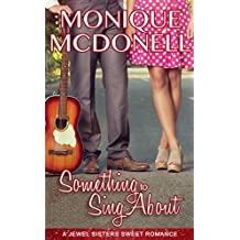 Something to Sing About: A Jewel Sisters Sweet Romance (A Jewel Sisters Romance Book 2)