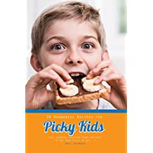 30 Wonderful Recipes for Picky Kids: This Cookbook Contains Yummy Recipes to Get Your Child to Eat!