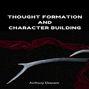 Thought Formation and Character Building Audiobook