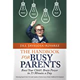 The Handbook For Busy Parents: Boost Your Child's Brain Power In 15 Minutes A Day