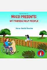 MOZZI PRESENTS: MY FRIENDS HELP PEOPLE: Dog Stories for Kids Teaching About Giving (Kids rhyme series, Book 3) (VALUES FOR A GOOD LIFE SERIES) Paperback
