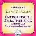 Saint Germain: Energetische Selbstheilung - Allergien und Autoimmunerkrankungen Hörbuch von Christine Woydt Gesprochen von: Christine Woydt