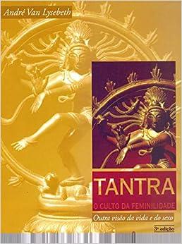 Tantra, o culto da feminilidade: outra visão da vida e do sexo