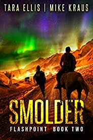 Smolder: Book 2 in the Thrilling Post-Apocalyptic Survival Series: (Flashpoint - Book 2)
