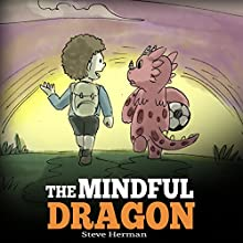 The Mindful Dragon: A Dragon Book About Mindfulness Audiobook by Steve Herman Narrated by Will Tulin