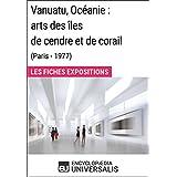 Vanuatu, Océanie: arts des îles de cendre et de corail (Paris - 1977): Les Fiches Exposition d'Universalis (French Edition)