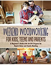 Weekend Woodworking For Kids, Teens and Parents: A Beginner's Guide with 20 DIY Projects for Digital Detox and Family Bonding