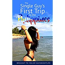 The Single Guy's First Trip To The Philippines: A travel guide covering Manila, Angeles City, Cebu, and the various beaches around the country. All you need to know to plan the perfect first vacation
