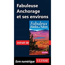 Fabuleuse Anchorage et ses environs (French Edition)