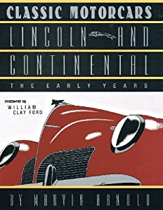 CLASSIC MOTORCARS Lincoln and Continental: The Early Years by Marvin Arnold (2012-08-31)
