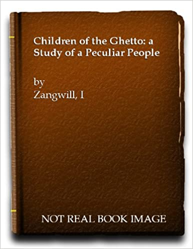 Children of the Ghetto: A Study of a Peculiar People
