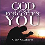 God Has Not Forgotten You | Oyin Oladipo