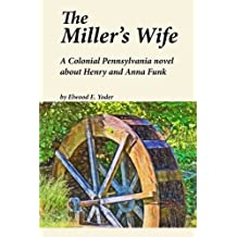The Miller's Wife: A Colonial Pennsylvania Novel About Henry and Anna Funk (Legacy Print Series) (Volume 3)