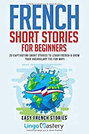 French Short Stories for Beginners: 20 Captivating Short Stories to Learn French & Grow Your Vocabulary th