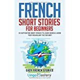 French Short Stories for Beginners: 20 Captivating Short Stories to Learn French & Grow Your Vocabulary the Fun Way!