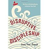 Disruptive Discipleship: The Power of Breaking Routine to Kickstart Your Faith