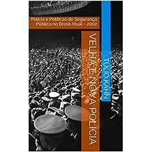 Velha e Nova Polícia: Polícia e Políticas de Segurança Pública no Brasil Atual - 2002
