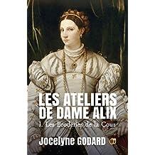 Les broderies de la Cour: Les Ateliers de Dame Alix Tome 1 (French Edition)