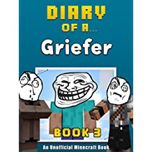 Diary of a Griefer: Book 3 [An Unofficial Minecraft Book] (Crafty Tales 90)