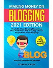 Making Money on Blogging: 2021 edition - How to Start Your Blogging Blueprint and Make Profit Online With Your Blog - How do People Make Money Blogging? A Step-by-Step Guide for Beginners