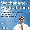 Wochenend-Meditationen: 5 geführte Meditationen zur Regeneration am Wochenende Hörbuch von Franziska Diesmann, Torsten Abrolat Gesprochen von: Franziska Diesmann