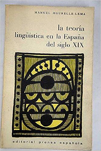 La teoría lingüística en la España del siglo XIX. Tapa blanda by MOURELLE-L...: Amazon.es: MOURELLE-LEMA, Manuel.-: Libros