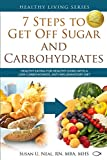 7 Steps to Get Off Sugar and Carbohydrates: Healthy