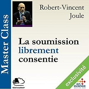La soumission librement consentie (Master Class)   Livre audio