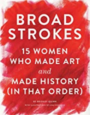 Broad Strokes: 15 Women Who Made Art and Made History (in That Order) (Gifts for Artists, Inspirational Books, Gifts for Creatives)