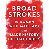 Broad Strokes: 15 Women Who Made Art and Made History (in That Order) (Gifts for Artists, Inspirational Books, Gifts for Crea