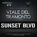 Viale del tramonto [Sunset Boulevard]: Audiofilm. La guida in audio al capolavoro di Billy Wilder [Audiomovie: The Audio Guide to the Masterpiece by Billy Wilder] | Piero Di Domenico