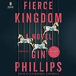 Fierce Kingdom: A Novel   Gin Phillips