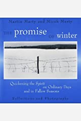 The Promise of Winter: Quickening the Spirit on Ordinary Days and in Fallow Seasons: Quickening the Spirit on Ordinary Days and in Fallow Seasons - Reflections and Photographs Kindle Edition