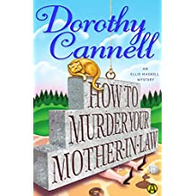 How to Murder Your Mother-In-Law (Ellie Haskell mysteries Book 5)