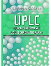 Beginners Guide to UPLC: Ultra-Performance Liquid Chromatography